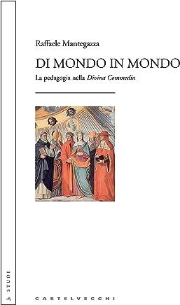 Di mondo in mondo: La pedagogia nella «Divina Commedia»