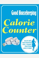 Good Housekeeping Calorie Counter: Plus fat, saturated fat, carbs, protein and fibre Kindle Edition