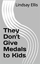 They Don't Give Medals to Kids
