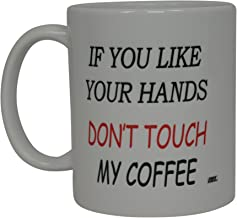 Best Funny Coffee Mug If You Like Your Hands Don't Touch My Coffee Novelty Cup Joke Great Gag Gift Idea For Women Office Work Adult Humor Employee Boss Coworkers