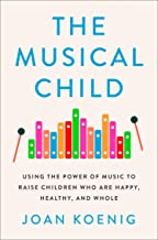 The Musical Child: Using the Power of Music to Raise Children Who are Happy, Healthy, and Whole (English Edition)