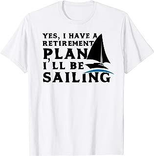 Sailing Retirement T Shirt Retirement Plan I'll be Sailing