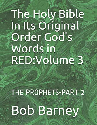 The Holy Bible In Its Original Order God's Words in RED:Volume 3: THE PROPHETS-PART 2 (The Bible in It's Original Order)