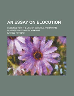 An Essay on Elocution; Designed for the Use of Schools and Private Learners - By Samuel Kirkham