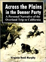 Across the Plains  in the Donner Party:  A Personal Narrative of the  Overland Trip to California (1891)