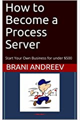 How to Become a Process Server: Start Your Own Business for under $500 Kindle Edition