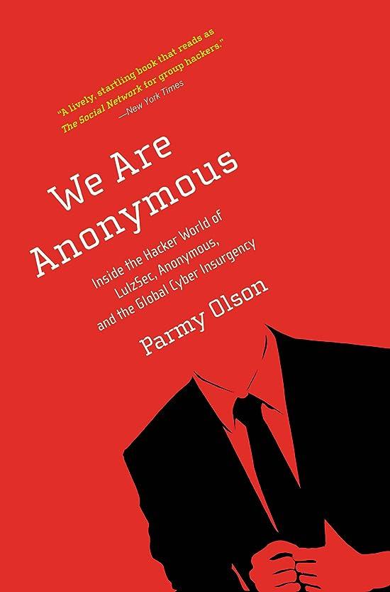 メガロポリス同志ピケWe Are Anonymous: Inside the Hacker World of LulzSec, Anonymous, and the Global Cyber Insurgency (English Edition)