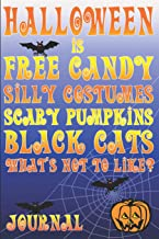 Halloween Is Free Candy Silly Costumes Scary Pumpkins Black Cats: What's Not To Like? Journal
