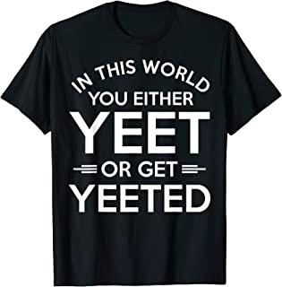 In This World You Either Yeet Or Get Yeeted Meme T-Shirt