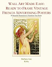 Wall Art Made Easy: Ready to Frame Vintage French Advertising Posters: 30 Beautiful Illustrations to Transform Your Home