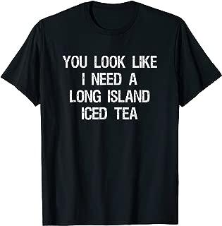 Long Island Iced Tea Shirt - Funny Need