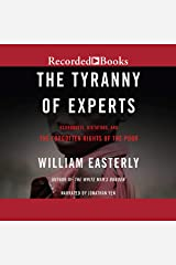 The Tyranny of Experts: Economists, Dictators, and the Forgotten Rights of the Poor Audio CD