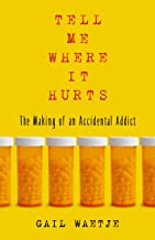 Tell Me Where It Hurts: The Making of an Accidental Addict