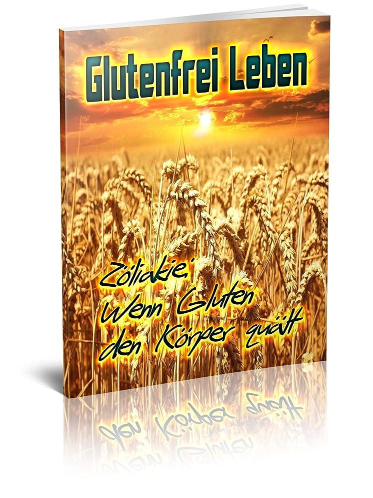 びっくりするつまずく耐えるGlutenfrei Leben: Z?liakie: Wenn Gluten den K?rper qu?lt (German Edition)