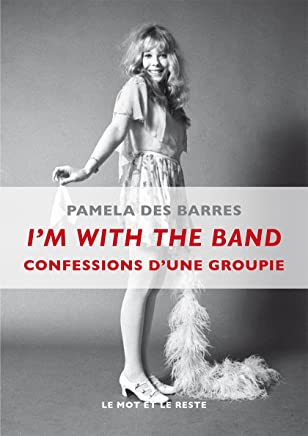 Im With the Band: Confessions dune groupie (MUSIQUES) (French Edition)