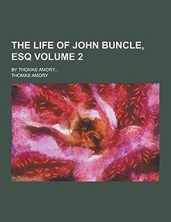 The Life of John Buncle, Esq; By Thomas Amory... Volume 2