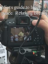 Idiot's guide to Inner peace: Relaxing Breath