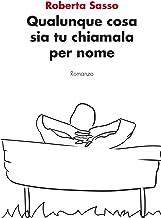 Qualunque cosa sia tu chiamala per nome (Italian Edition)