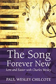 The Song Forever New: Lent and Easter with Charles Wesley (English Edition)