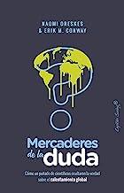 Mercaderes de la deuda: Cómo un puñado de científicos ocultaron la verdad sobre el calentamiento global (Ensayo) (Spanish ...