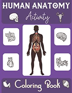 Human Anatomy Activity Coloring Book: an Entertaining and Instructive Guide to the Human Body - Bones, Muscles, Blood, Ner...