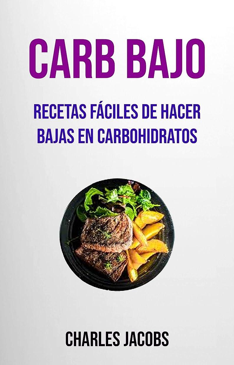 司法ディスパッチバウンドCarb Bajo : Recetas Fáciles De Hacer Bajas En Carbohidratos (Spanish Edition)