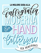 Scaricare Libri La migliore guida alla calligrafia moderna & hand lettering per principianti: Impara l'handlettering: un manuale con consigli, tecniche, pagine per l'allenamento e progetti PDF