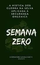 SEMANA ZERO: A MÍSTICA DOS GUERRA NA SELVA APLICADA À SEGURANÇA ORGÂNICA (Portuguese Edition)