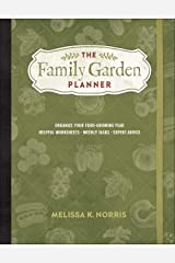 The Family Garden Planner: Organize Your Food-Growing Year •Helpful Worksheets •Weekly Tasks •Expert Advice Paperback
