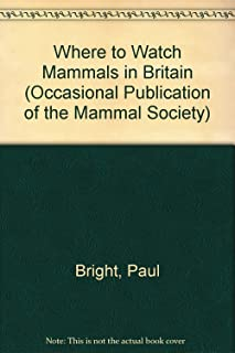 Where to Watch Mammals in Britain (An Occasional Publication of the Mammal Society)