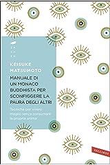 Manuale di un monaco buddhista per sconfiggere la paura degli altri: Tecniche per vivere meglio senza consumare la propria anima (Italian Edition) Versión Kindle