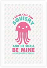 LookHUMAN I Shall Call Him Squishy and He Shall Be Mine and He Shall Be My Squishy White 8 x 10 Inch Giclee Art Print Poster
