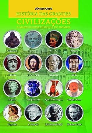 História das grandes civilizações: a maravilhosa história do homem