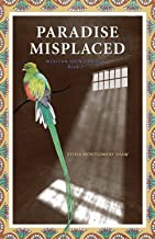 Paradise Misplaced: Book 1 of the Mexican Eden Trilogy (Mexican Eden trilogy ;)