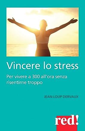 Vincere lo stress: Per vivere a 300 allora senza risentirne troppo
