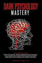 Dark Psychology Mastery: This Book Includes: Dark Psychology + Mental Manipulation Techniques. All in One Solution About E...