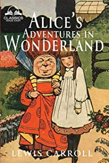 Alice's Adventures in Wonderland (Classics Made Easy): Illustrated, Unabridged, with Comprehensive Glossary, Biographical ...