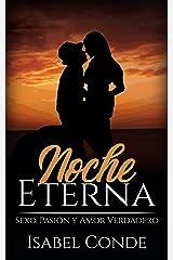 Noche Eterna: Sexo, Pasión y Amor Verdadero (Novela Romántica) Versión Kindle