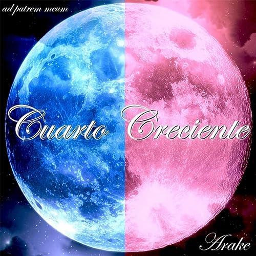 Cuarto Creciente by Arake on Amazon Music - Amazon.com