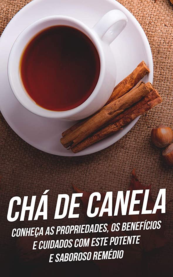 チロ組立調整可能Chá de Canela: Conhe?a As Propriedades, Os Benefícios e Cuidados Com Este Potente e Saboroso Remédio (Portuguese Edition)