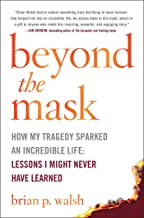 Beyond the Mask: How My Tragedy Sparked an Incredible Life: Lessons I Might Never Have Learned