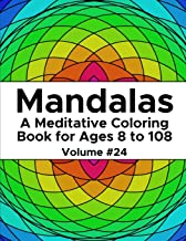 Mandalas: A Meditative Coloring Book for Ages 8 to 108 (Volume 24)