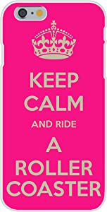 Apple iPhone 6 Custom Case White Plastic Snap On - Keep Calm and Ride a Roller Coaster