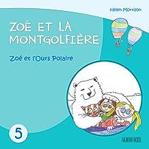 Livres pour enfants: Zoé et l'Ours Polaire: Zoé et la Montgolfière (Livres pour enfants, enfant, enfant 8 ans, enfant secr...