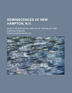 Reminiscences of New Hampton, N.H.; Also a Genealogical Sketch of the Kelley and Simpson Families