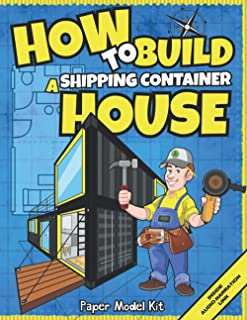 How To Build A Shipping Container House: Paper Model Kit For Kids To Learn Construction Methods And Techniques With Paper ...