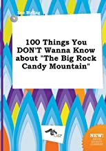 100 Things You Don't Wanna Know about the Big Rock Candy Mountain