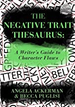 The Negative Trait Thesaurus: A Writer's Guide to Character Flaws (Writers Helping Writers Series)