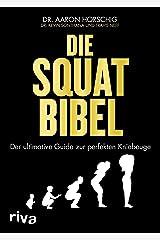 Die Squat-Bibel: Der ultimative Guide zur perfekten Kniebeuge (German Edition) Format Kindle