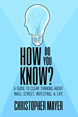 How Do You Know? A Guide to Clear Thinking About Wall Street, Investing, and Life (English Edition) Format Kindle